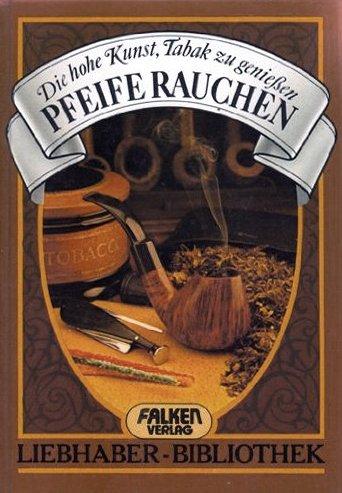 Pfeife rauchen. Die hohe Kunst Tabak zu genießen. (Liebhaber- Bibliothek) Tabak Pfeife Kunst