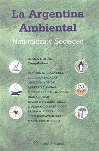 La Argentina Ambiental: Naturaleza y Sociedad por Diana Cristina Alejandra Durn