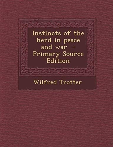 Instincts of the Herd in Peace and War - Primary Source Edition