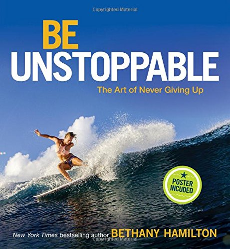 Be Unstoppable: The Art of Never Giving Up por Bethany Hamilton