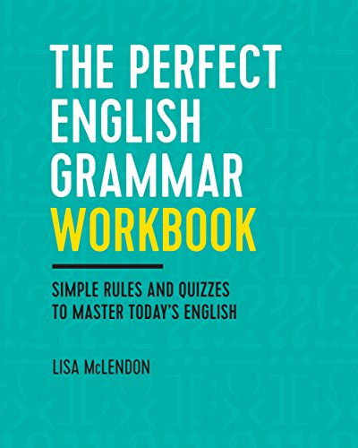 The Perfect English Grammar Workbook: Simple Rules and Quizzes to Master Today\'s English (English Edition)