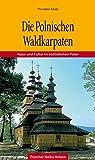 Die Polnischen Waldkarpaten: Natur und Kultur im südöstlichen Polen (Trescher-Reihe Reisen)