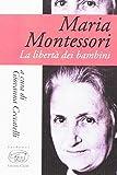 Scarica Libro Maria Montessori La liberta dei bambini (PDF,EPUB,MOBI) Online Italiano Gratis