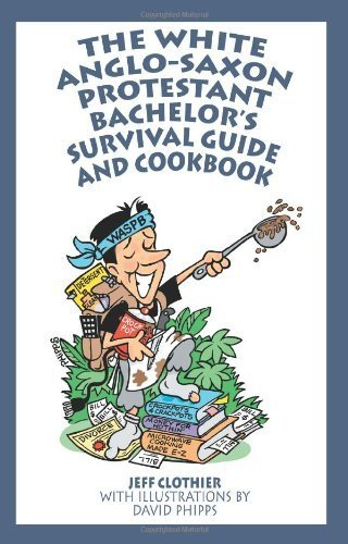 The White Anglo-Saxon Protestant Bachelor's Survival Guide and Cookbook by Jeff Clothier (2004-10-14)