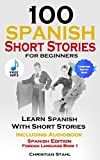 100 Spanish Short Stories for Beginners Learn Spanish with Stories Including Audiobook Spanish Edition Foreign Language Book 1