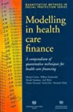 Modelling in Health Care Finance: A Compendium of Quantitative Techniques for Health Care Financing (Quantitative Methods in Social Protection)