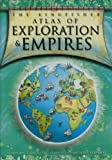 Kingfisher Atlas of Exploration and Empires: A Pictorial Guide to the Golden Age of Discovery, 1450-1800
