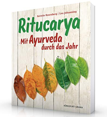 Ritucarya: Mit Ayurveda durch das Jahr (Ayurveda Buch, ayurvedische Küche & ayurvedisch leben)