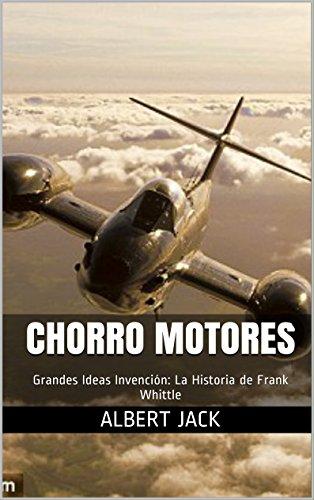 Chorro Motores: Grandes Ideas Invención: La Historia de Frank Whittle por Albert Jack