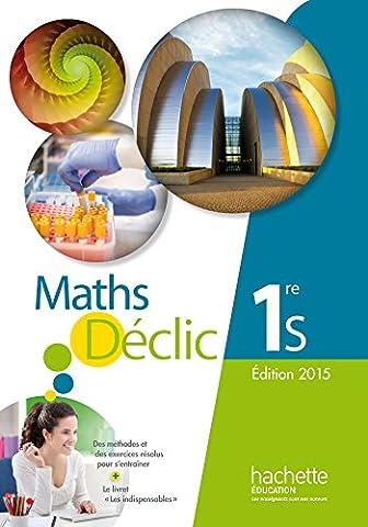 Mathématiques Déclic 1re S - Livre de l