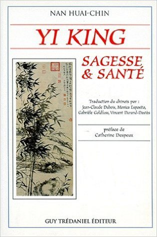 Yi King : Sagesse et Sant de Huai-chin Nan ,Catherine Despeux (Prface),Jean-Claude Dubois (Traduction) ( 1 juin 1995 )