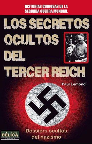 Los Secretos Ocultos del Tercer Reich (Historia Belica) por Paul LeMond