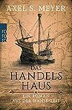 Das Handelshaus: Ein Roman aus der Hanse-Zeit von Axel S. Meyer