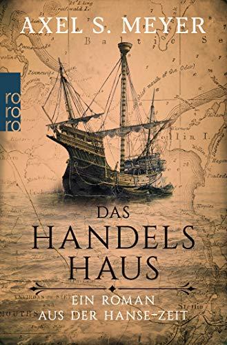 Buchseite und Rezensionen zu 'Das Handelshaus: Ein Roman aus der Hanse-Zeit' von Axel S. Meyer