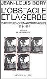 L'Obstacle et la Gerbe - Chroniques cinématographiques (1973-1974)