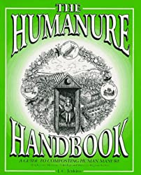 The Humanure Handbook: A Guide to Composting Human Manure: Guide to Composting Human Manure Emphasizing Minimum Technology and Maximum Hygenic Safety