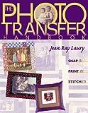 Photo Transfer Handbook - The -Print on Demand Edition: Snap It, Print It, Stitch It