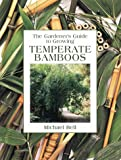The Gardener's Guide to Growing Temperate Bamboos (Gardener's Guide Series)