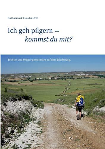 Ich geh pilgern - kommst du mit?: Tochter und Mutter gemeinsam auf dem Jakobsweg. (Religiöse Reise-tassen)