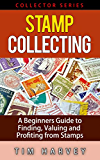 Stamp Collecting: A Beginners Guide to Finding, Valuing and Profiting from Stamps (Collector Series) (The Collector Series Book 2)