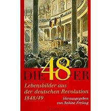 Die Achtundvierziger: Lebensbilder aus der deutschen Revolution 1848/49
