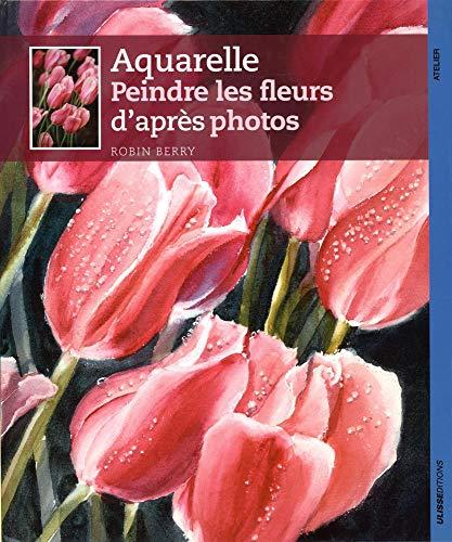 Comment peindre des fleurs à l'aquarelle : De la photographie à l'aquarelle en six étapes simples