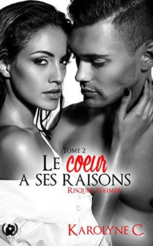 Risquer d'aimer: Une romance émouvante (Le cœur a ses raisons t. 2) par Karolyne C