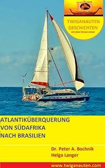 SEGELREISE Südafrika ATLANTIKÜBERQUERUNG Brasilien (TWIGANAUTEN GESCHICHTEN mit allen Sinnen reisen)