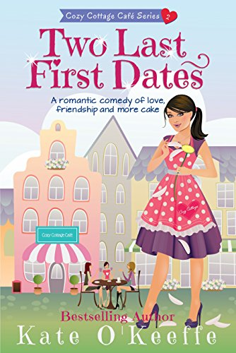 Two Last First Dates: A romantic comedy of love, friendship and more cake (Cozy Cottage Café Book 2) (English Edition) - Okeeffe-serie
