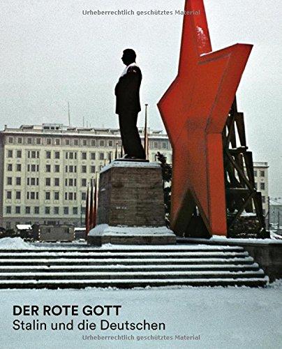 Der rote Gott: Stalin und die Deutschen