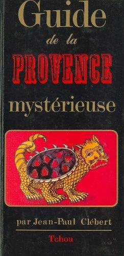 Guide de la Provence mystérieuse par Jean-Paul Clébert