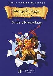 Le Moyen Age Cycle 3 : Guide pédagogique