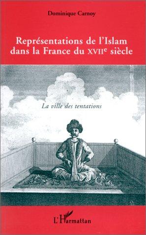 Représentations de l'Islam dans la France du XVIIe siècle. La ville des tentations
