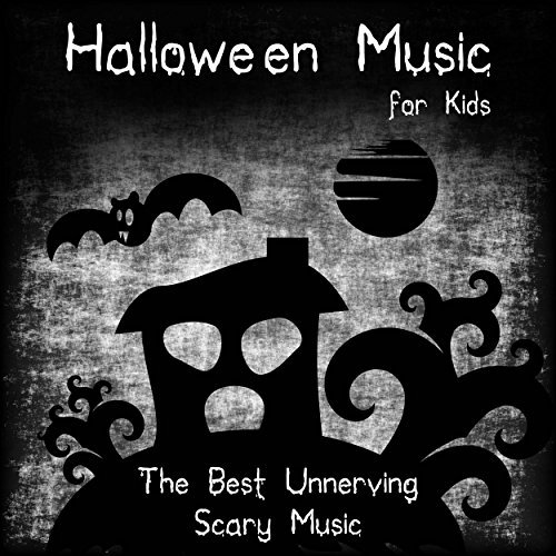 Halloween Music for Kids: The Best Unnerving Scary Music to Have Fun with Your Friends in your Haunted Mansion