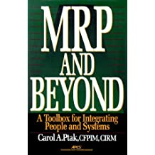 MRP and Beyond: A Toolbox for Integrating People and Systems by Carol A. Ptak (1996-09-01)