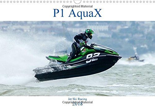 P1 AquaX (Wall Calendar 2018 DIN A3 Landscape): AquaX is the fastest growing personal watercraft championship. (Monthly calendar, 14 pages ) (Calvendo Places)