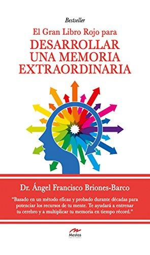 El gran Libro Rojo para desarrollar una Memoria Extraordinaria: Guía práctica por Dr. Ángel Briones Barco