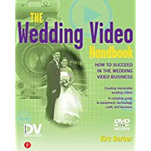 The Wedding Video Handbook: How to Succeed in the Wedding Video Business with DVD: How to Succeed in the Wedding Video Business (Dv Expert Series)