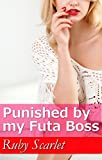Punished by my Futa Boss: (Sissy, Futa-on-Male, Femdom, Semi-Transformation)