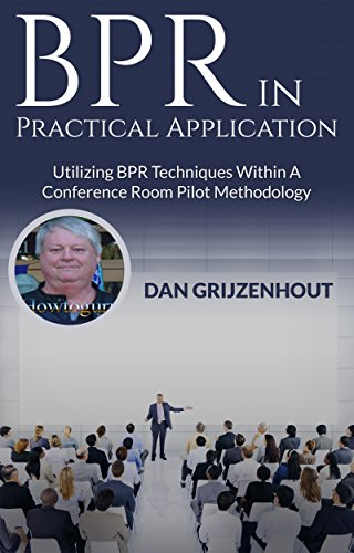 BPR in Practical Application: Utilizing BPR Techniques Within a Conference Room Pilot Methodology (BPR and Technological Innovation Book 1) (English Edition)