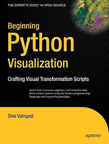 Beginning Python Visualization: Crafting Visual Transformation Scripts (Books for Professionals by Professionals) by Shai Vaingast (2009-02-24)