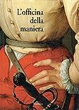 Scarica Libro L officina della maniera varieta e fierezza nell arte fiorentina del Cinquecento fra le due repubbliche 1494 1530 (PDF,EPUB,MOBI) Online Italiano Gratis