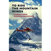 To Ride the Mountain Winds: A History of Aerial Mountaineering and Rescue