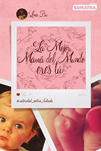 La mejor mamá del mundo eres tú. Maternidad poética ilustrada por Lena Bu