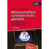 Wissenschaftlich schreiben leicht gemacht: Für Bachelor, Master und Dissertation