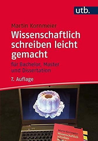 Wissenschaftlich schreiben leicht gemacht: Für Bachelor, Master und Dissertation (Theisen Wissenschaftliches Arbeiten)