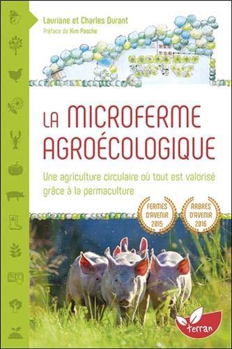 La Microferme agroécologique - Une agriculture circulaire où tout est valorisé grâce à la permaculture par  Lauriane & Charles Durant