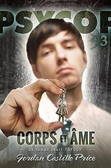 Corps et âme : un roman court PsyCop par [Price, Jordan Castillo]
