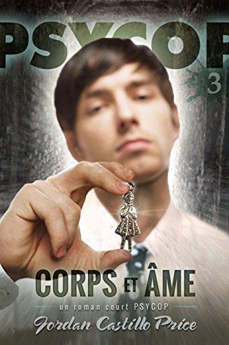 Corps et âme : un roman court PsyCop par Jordan Castillo Price