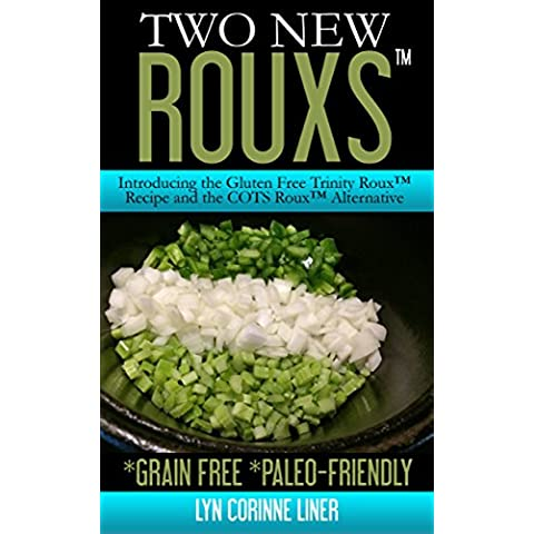 Two New Rouxs™: Introducing the Gluten Free Trinity Roux™ Recipe and the COTS Roux™ Alternative (English Edition)